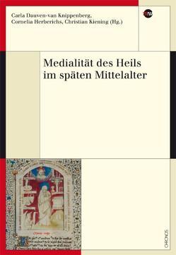 Medialität des Heils im späten Mittelalter von Dauven-van Knippenberg,  Carla, Herberichs,  Cornelia, Kiening,  Christian
