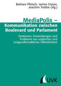 MediaPolis – Kommunikation zwischen Boulevard und Parlament von Greyer,  Janine, Pfetsch,  Barbara, Trebbe,  Joachim