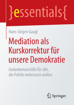 Mediation als Kurskorrektur für unsere Demokratie von Gaugl,  Hans-Jürgen