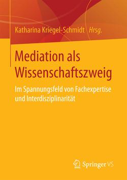 Mediation als Wissenschaftszweig von Kriegel-Schmidt,  Katharina