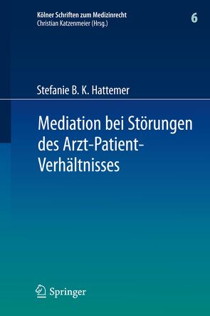 Mediation bei Störungen des Arzt-Patient-Verhältnisses von Hattemer,  Stefanie B. K.