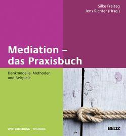 Mediation – das Praxisbuch von Freitag,  Silke, Richter,  Jens
