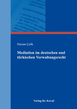 Mediation im deutschen und türkischen Verwaltungsrecht von Çelik,  Dursun