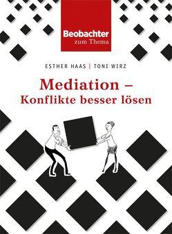 Mediation – Konflikte besser lösen von Haas,  Esther, Wirz,  Toni