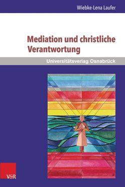 Mediation und christliche Verantwortung von Laufer,  Wiebke-Lena