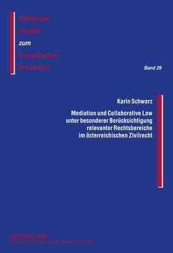 Mediation und Collaborative Law unter besonderer Berücksichtigung relevanter Rechtsbereiche im österreichischen Zivilrecht von Schwarz,  Karin