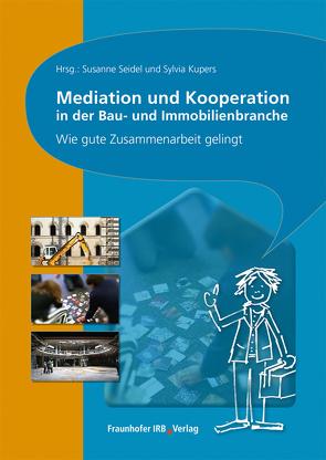 Mediation und Kooperation in der Bau- und Immobilienbranche. von Kupers,  Sylvia, Seidel,  Susanne