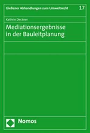 Mediationsergebnisse in der Bauleitplanung von Deckner,  Kathrin