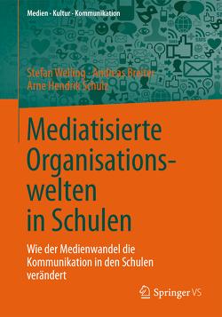 Mediatisierte Organisationswelten in Schulen von Breiter,  Andreas, Schulz,  Arne Hendrik, Welling,  Stefan