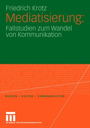 Mediatisierung von Krotz,  Friedrich