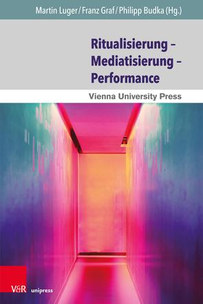 Mediatisierung – Ritualisierung – Performativität von Budka,  Philipp, Graf,  Franz, Luger,  Martin
