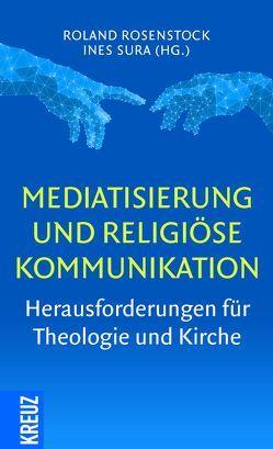 Mediatisierung und religiöse Kommunikation von Rosenstock,  Roland, Sura,  Ines