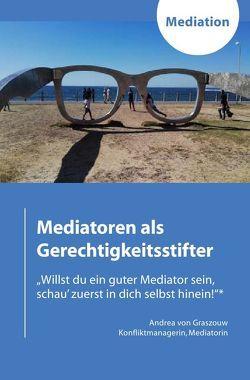 Mediatoren als Gerechtigkeitsstifter von von Graszouw,  Andrea