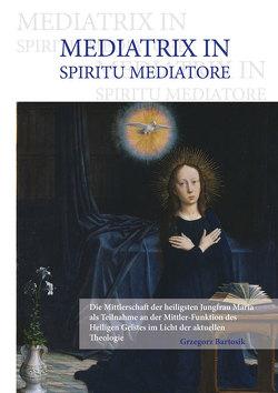 MEDIATRIX IN SPIRITU MEDIATORE von Bartosik,  Grzegorz M.