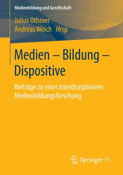 Medien – Bildung – Dispositive von Othmer,  Julius, Weich,  Andreas