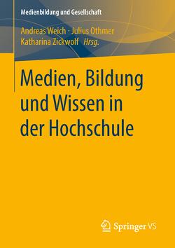 Medien, Bildung und Wissen in der Hochschule von Othmer,  Julius, Weich,  Andreas, Zickwolf,  Katharina