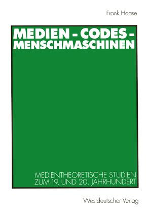 Medien – Codes – Menschmaschinen von Haase,  Frank