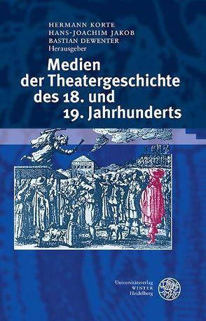 Medien der Theatergeschichte des 18. und 19. Jahrhunderts von Dewenter,  Bastian, Jakob,  Hans-Joachim, Korte,  Hermann