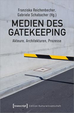 Medien des Gatekeeping von Reichenbecher,  Franziska, Schabacher,  Gabriele
