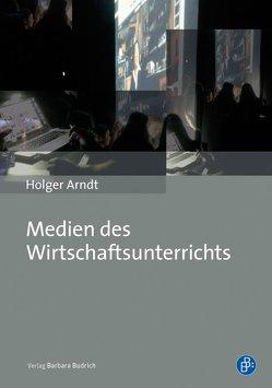 Medien des Wirtschaftsunterrichts von Arndt,  Holger