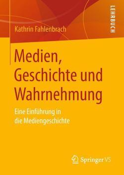 Medien, Geschichte und Wahrnehmung von Fahlenbrach,  Kathrin
