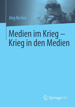 Medien im Krieg – Krieg in den Medien von Becker,  Jörg