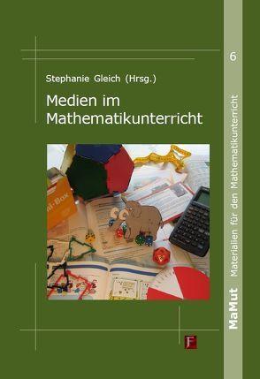 Medien im Mathematikunterricht von Gleich,  Stephanie