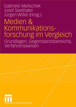 Medien & Kommunikationsforschung im Vergleich von Melischek,  Gabriele, Seethaler,  Josef, Wilke,  Juergen