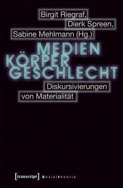 Medien – Körper – Geschlecht von Mehlmann,  Sabine, Riegraf,  Birgit, Spreen,  Dierk