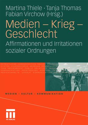 Medien – Krieg – Geschlecht von Thiele,  Martina, Thomas,  Tanja, Virchow,  Fabian