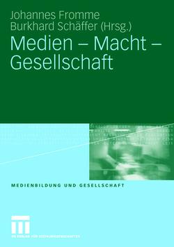 Medien – Macht – Gesellschaft von Fromme,  Johannes, Schäffer,  Burkhard