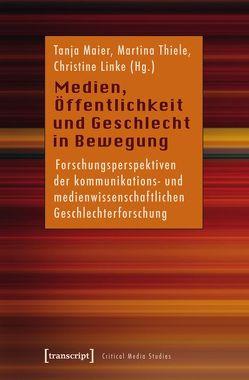 Medien, Öffentlichkeit und Geschlecht in Bewegung von Linke,  Christine, Maier,  Tanja, Thiele,  Martina