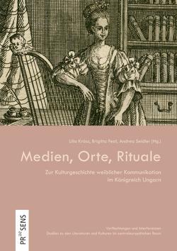 Medien, Orte und Rituale von und unter Frauen von Krász,  Lilla, Pesti,  Brigitta, Seidler,  Andrea