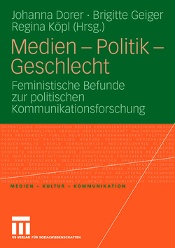 Medien – Politik – Geschlecht von Dorer,  Johanna, Geiger,  Brigitte, Köpl,  Regina