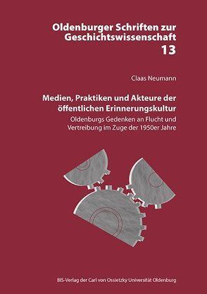 Medien, Praktiken und Akteure der öffentlichen Erinnerungskultur von Neumann,  Claas