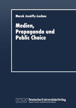 Medien, Propaganda und Public Choice von Jenöffy-Lochau,  Marek