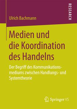 Medien und die Koordination des Handelns von Bachmann,  Ulrich
