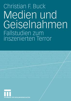 Medien und Geiselnahmen von Buck,  Christian F.