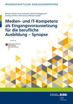 Medien- und IT-Kompetenz als Eingangsvoraussetzung für die berufliche Ausbildung – Synopse von Averbeck,  Ines, Breiter,  Andreas, Härtel,  Michael, Howe,  Falk, Sander,  Michael
