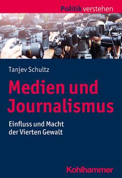 Medien und Journalismus von Frech,  Siegfried, Salamon-Menger,  Philipp, Schöne,  Helmar, Schultz,  Tanjev