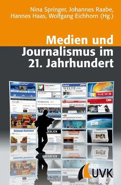 Medien und Journalismus im 21. Jahrhundert von Eichhorn,  Wolfgang, Haas,  Hannes, Raabe,  Johannes, Springer,  Nina