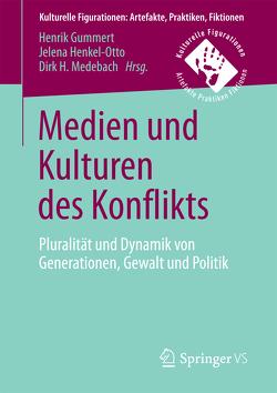 Medien und Kulturen des Konflikts von Gummert,  Henrik, Henkel-Otto,  Jelena, Medebach,  Dirk H.