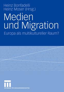 Medien und Migration von Bonfadelli,  Heinz, Moser,  Heinz
