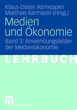 Medien und Ökonomie von Altmeppen,  Klaus-Dieter, Karmasin,  Matthias