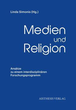 Medien und Religion von Fahle,  Oliver, Grothus,  Max, Hahn,  Torsten, Johach,  Eva, Krüger,  Oliver, Löffler,  Petra, Rieger,  Stefan, Simonis,  Linda