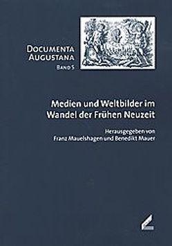 Medien und Weltbilder im Wandel der Frühen Neuzeit von Hörmann,  Theresia, Mauelshagen,  Franz, Mauer,  Benedikt