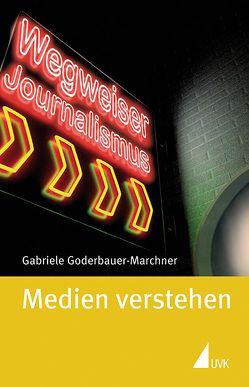 Medien verstehen von Goderbauer-Marchner,  Gabriele