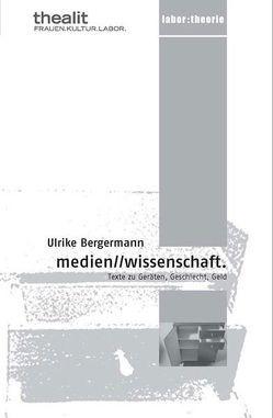 medien /wissenschaft. Texte zu Geräten, Geschlecht, Geld von Bergermann,  Ulrike