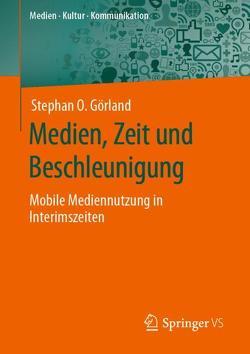 Medien, Zeit und Beschleunigung von Görland,  Stephan O.