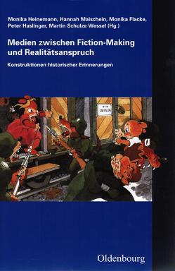 Medien zwischen Fiction-Making und Realitätsanspruch von Flacke,  Monika, Haslinger,  Peter, Heinemann,  Monika, Maischein,  Hannah, Schulze Wessel,  Martin